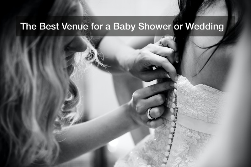 The Best Venue for a Baby Shower or Wedding