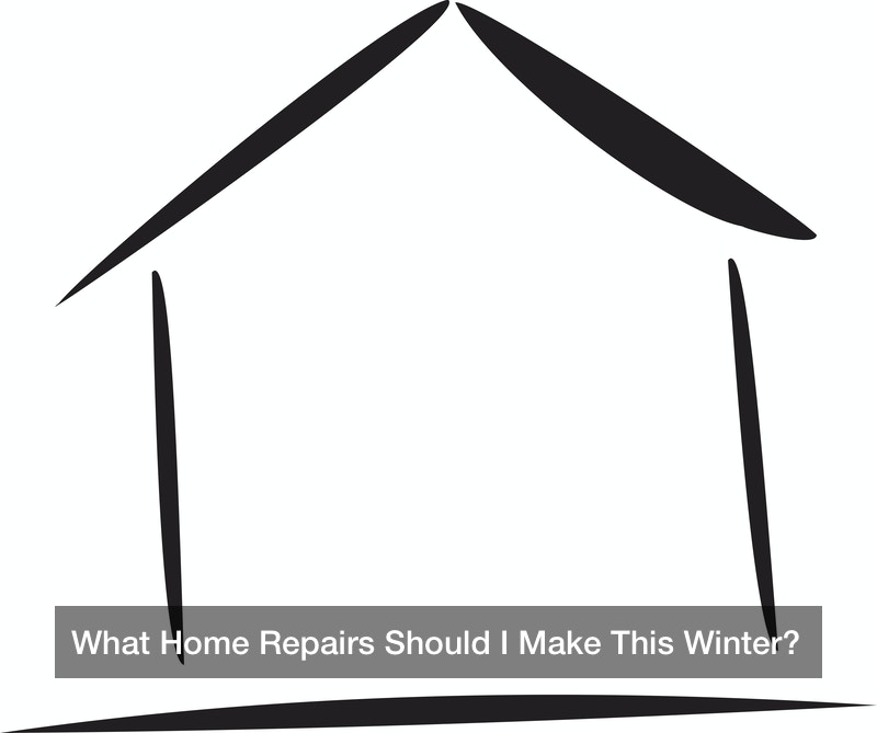 What Home Repairs Should I Make This Winter?