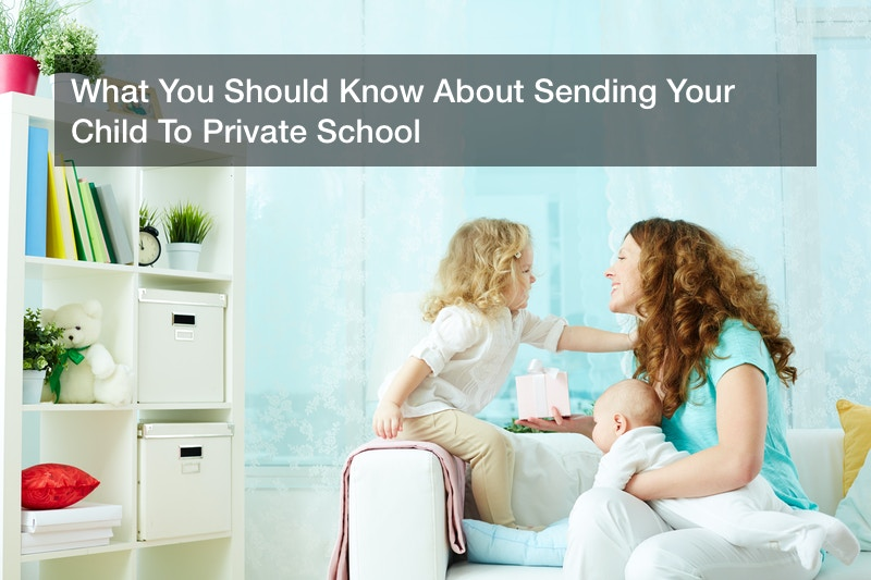 What You Should Know About Sending Your Child To Private School