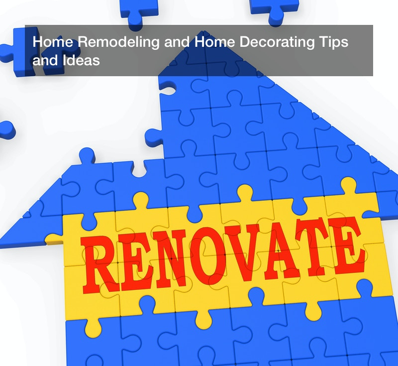 Home Remodeling and Home Decorating Tips and Ideas