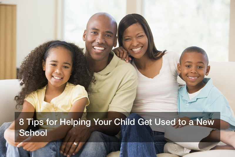 8 Tips for Helping Your Child Get Used to a New School