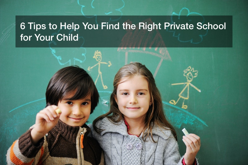 6 Tips to Help You Find the Right Private School for Your Child