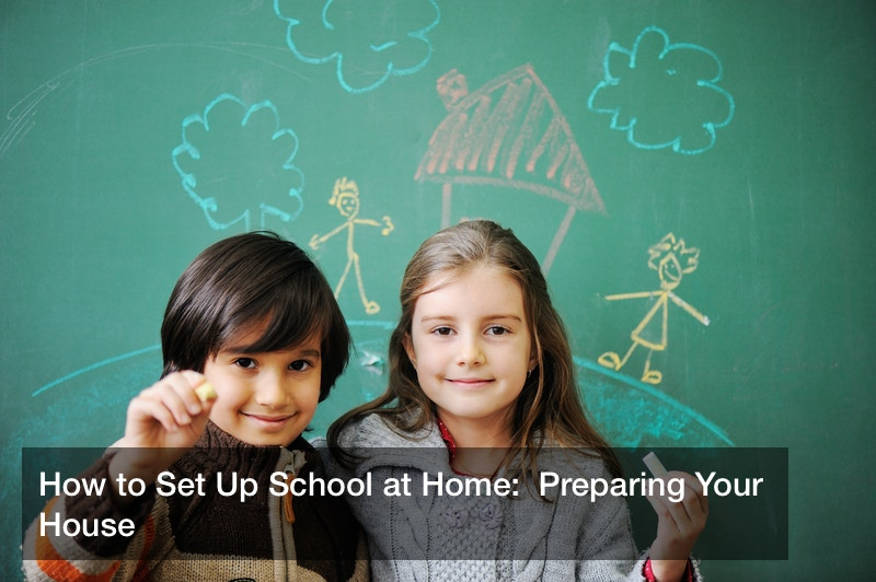 How to Set Up School at Home:  Preparing Your House