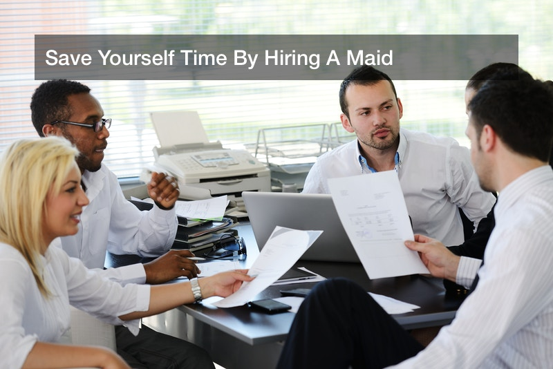 Save Yourself Time By Hiring A Maid