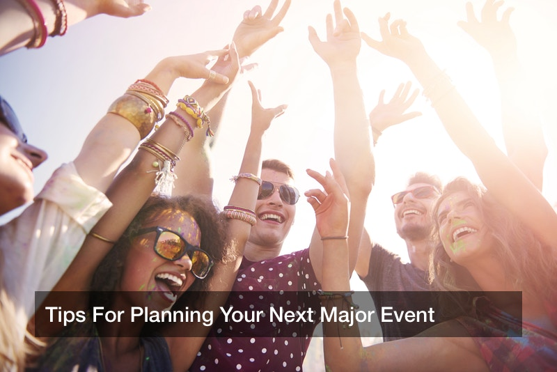 Tips For Planning Your Next Major Event