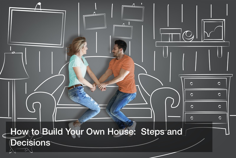 How to Build Your Own House:  Steps and Decisions