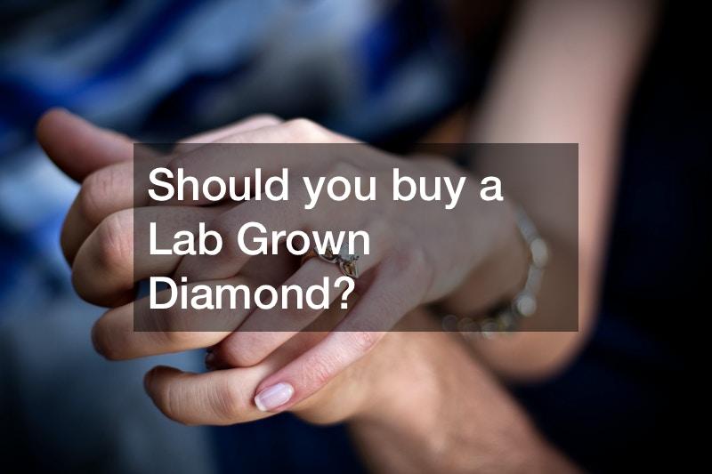 Should you buy a Lab Grown Diamond?